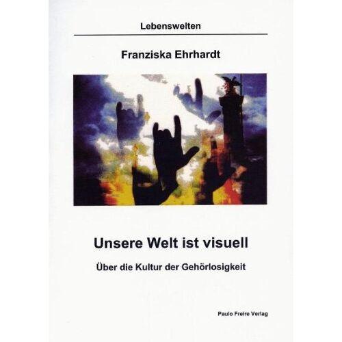Franziska Ehrhardt - Ehrhardt, F: Unsere Welt ist visuell - Preis vom 06.09.2020 04:54:28 h