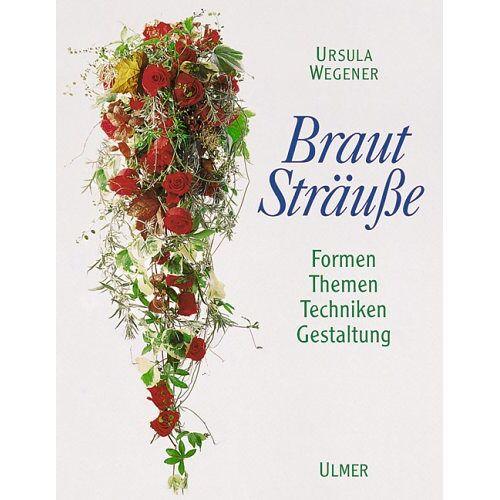 Ursula Wegener - Brautsträuße: Formen, Themen, Techniken, Gestaltung - Preis vom 03.05.2021 04:57:00 h