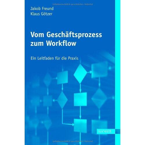 Jakob Freund - Vom Geschäftsprozess zum Workflow. Ein Leitfaden für die Praxis. - Preis vom 20.10.2020 04:55:35 h