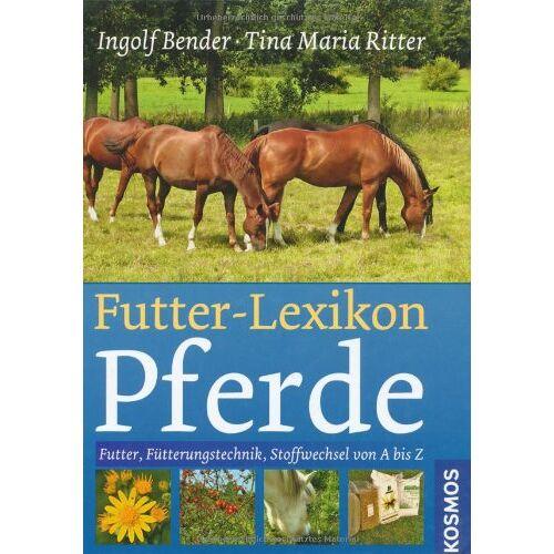 Ingolf Bender - Futter-Lexikon Pferde: Futter, Fütterungstechnik, Stoffwechsel von A bis Z - Preis vom 26.02.2021 06:01:53 h