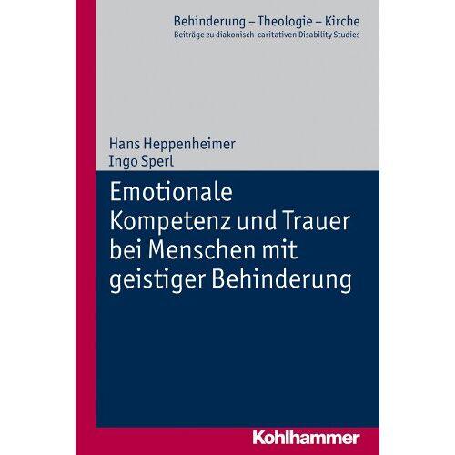 Hans Heppenheimer - Emotionale Intelligenz und Trauer bei Menschen mit geistiger Behinderung; Behinderung - Theologie - Kirche Bd. 2 - Preis vom 13.05.2021 04:51:36 h