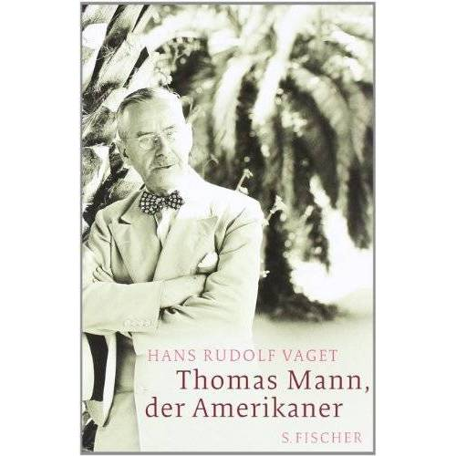 Vaget, Hans R. - Thomas Mann, der Amerikaner: Leben und Werk im amerikanischen Exil, 1938-1952 - Preis vom 28.11.2019 06:02:38 h