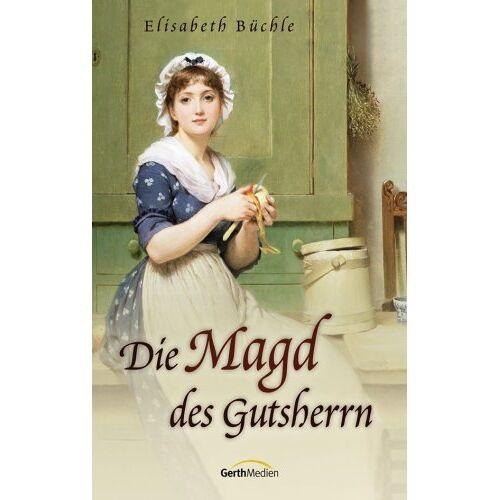 Elisabeth Büchle - Die Magd des Gutsherrn - Preis vom 21.10.2020 04:49:09 h