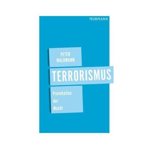 Peter Waldmann - Terrorismus. Provokation der Macht - Preis vom 11.05.2021 04:49:30 h