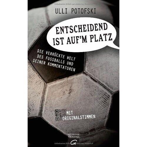 Ulli Potofski - Entscheidend ist auf'm Platz: Die verrückte Welt des Fußballs und seiner Kommentatoren - Preis vom 09.04.2021 04:50:04 h