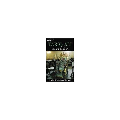 Tariq Ali - Bush in Babylon. Die Re-Kolonisierung des Irak - Preis vom 21.10.2020 04:49:09 h