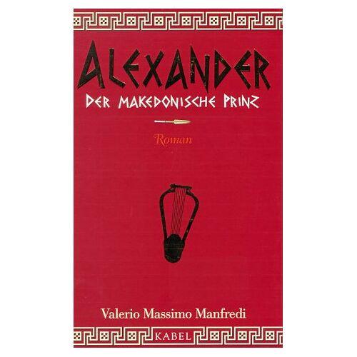 Manfredi, Valerio M. - Alexander. Der makedonische Prinz - Preis vom 17.04.2021 04:51:59 h