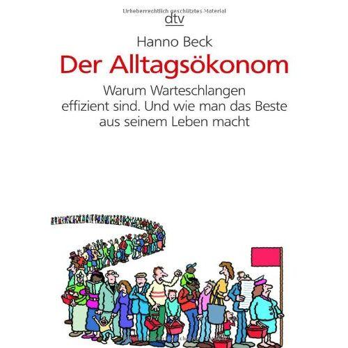 Hanno Beck - Der Alltagsökonom: Warum Warteschlangen effizient sind. Und wie man das Beste aus seinem Leben macht - Preis vom 21.04.2021 04:48:01 h