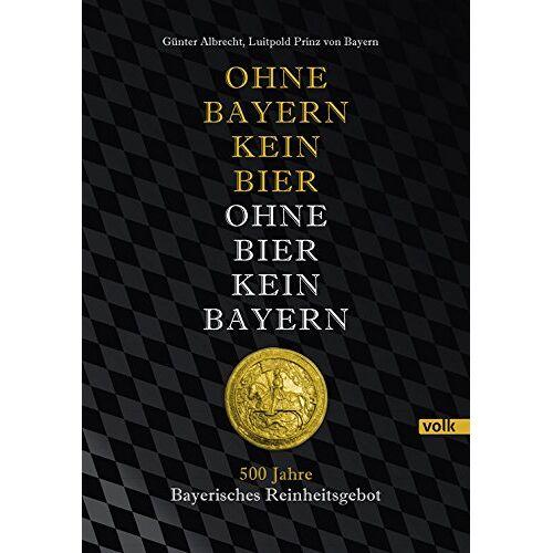 Günter Albrecht - Ohne Bayern kein Bier - Ohne Bier kein Bayern: 500 Jahre Bayerisches Reinheitsgebot - Preis vom 17.04.2021 04:51:59 h