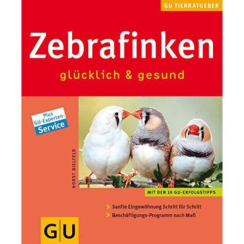 Horst Bielfeld - Zebrafinken glücklich & gesund - Preis vom 10.05.2021 04:48:42 h