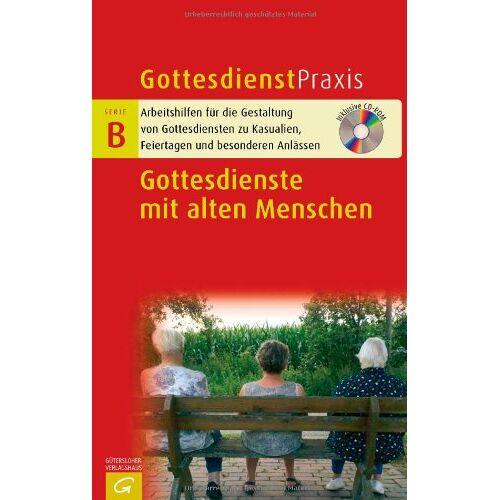 Christian Schwarz - Gottesdienste mit alten Menschen: Mit CD-ROM (Gottesdienstpraxis Serie B) - Preis vom 22.02.2021 05:57:04 h