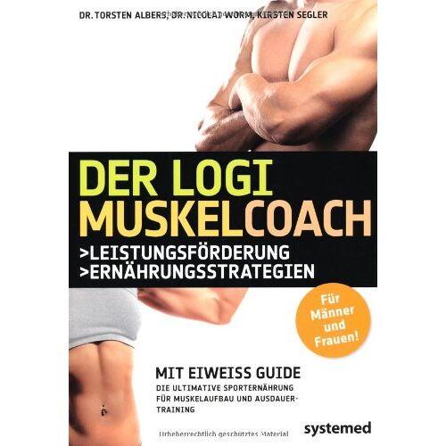 Torsten Albers - Der Logi-Muskel-Coach. Mit Eiweiß-Guide. Die ultimative Sporternährung für Muskelaufbau und Ausdauertraining - Preis vom 03.05.2021 04:57:00 h