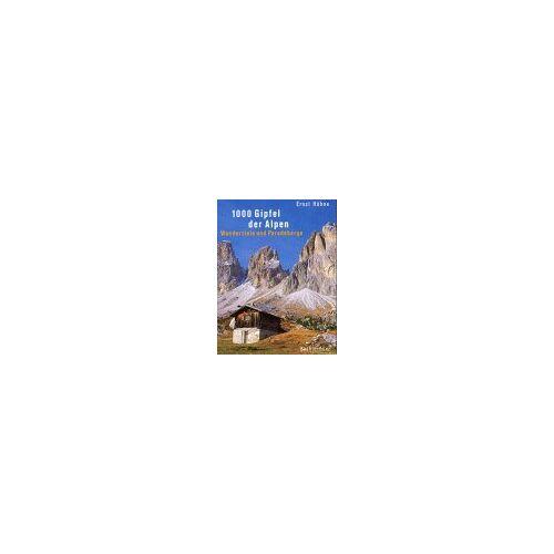 Ernst Höhne - 1000 Gipfel der Alpen. Wanderziele und Paradeberge. - Preis vom 11.05.2021 04:49:30 h