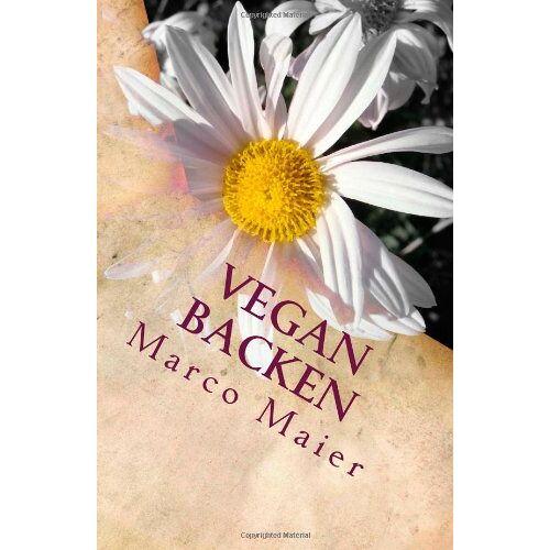 Marco Maier - Vegan backen: Leckere Kuchen-, Torten- und Keksrezepte zum selber backen - Preis vom 21.10.2020 04:49:09 h