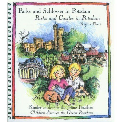 Regina Ebert - Parks und Schlösser in Potsdam - Parks and Castles in Potsdam: Kinder entdecken das grüne Potsdam - Children discover the Green Potsdam - Preis vom 07.05.2021 04:52:30 h
