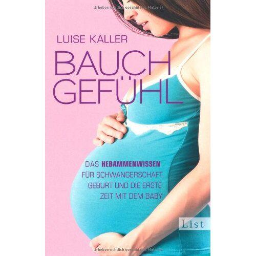 Luise Kaller - Bauch-Gefühl: Das Hebammenwissen für Schwangerschaft, Geburt und die erste Zeit mit dem Baby - Preis vom 28.02.2021 06:03:40 h