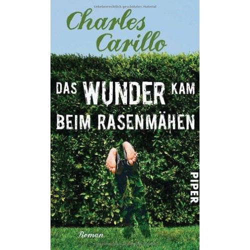 Charles Carillo - Das Wunder kam beim Rasenmähen: Roman - Preis vom 23.02.2021 06:05:19 h