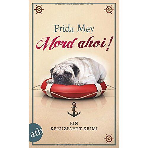 Frida Mey - Mord ahoi!: Ein Kreuzfahrt-Krimi - Preis vom 10.05.2021 04:48:42 h