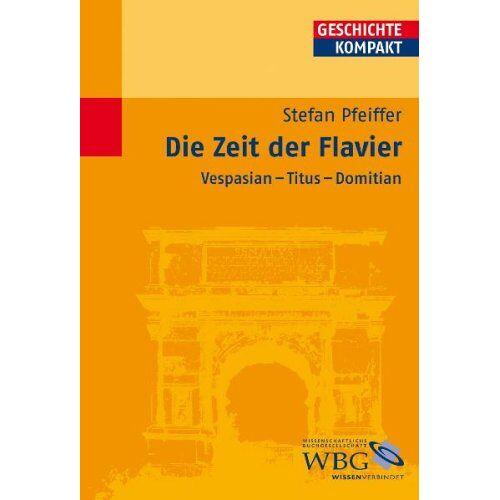 Stefan Pfeiffer - Die Zeit der Flavier: Vespasian - Titus - Domitian - Preis vom 21.10.2020 04:49:09 h
