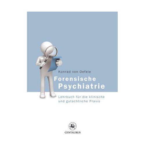 Oefele, Konrad von - Forensische Psychiatrie: Lehrbuch für die klinische und gutachtliche Praxis - Preis vom 14.05.2021 04:51:20 h
