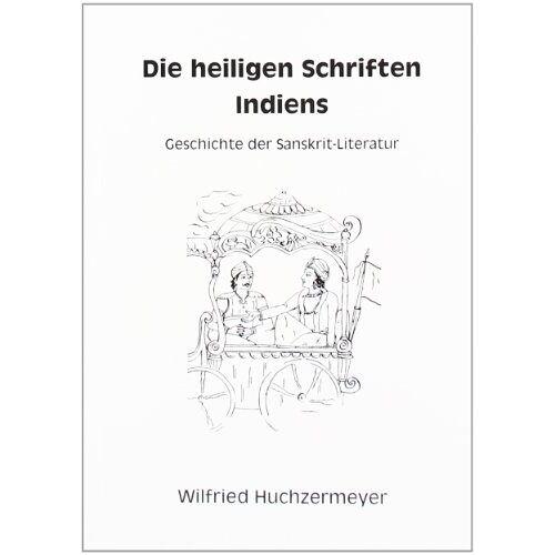 Wilfried Huchzermeyer - Die heiligen Schriften Indiens: Geschichte der Sanskrit-Literatur - Preis vom 20.10.2020 04:55:35 h