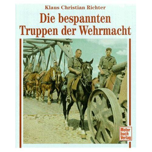 Richter, Klaus Chr. - Die bespannten Truppen der Wehrmacht - Preis vom 06.05.2021 04:54:26 h