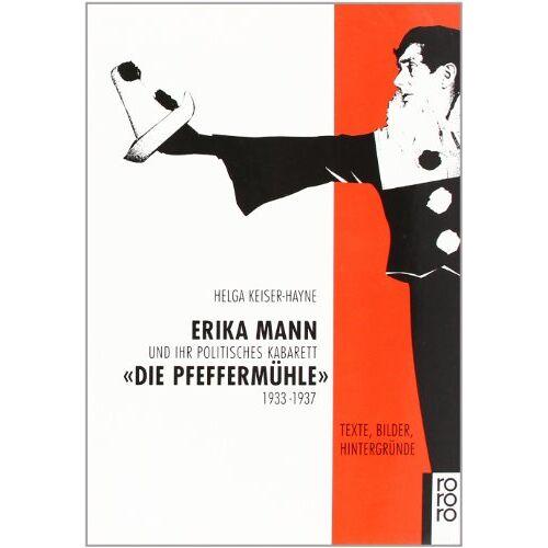 Helga Keiser-Hayne - Erika Mann und ihr politisches Kabarett Die Pfeffermühle 1933-1937: Texte, Bilder, Hintergründe - Preis vom 18.04.2021 04:52:10 h