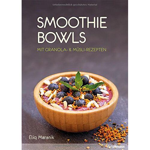 Eliq Maranik - Smoothie Bowls: Mit Granola- & Müsli-Rezepten - Preis vom 23.02.2020 05:59:53 h