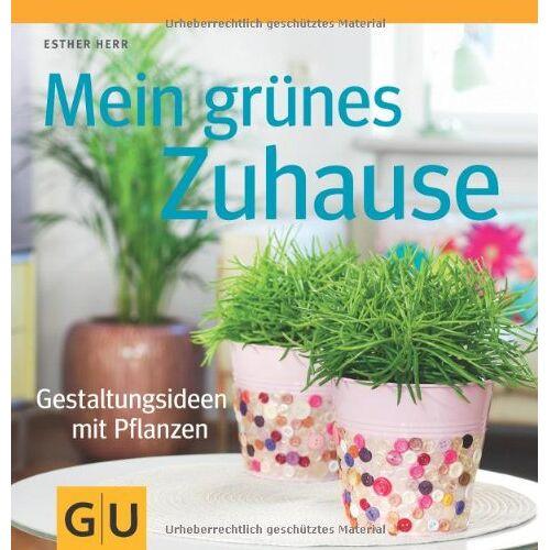 Esther Herr - Mein grünes Zuhause: Gestaltungsideen mit Pflanzen (GU Garten Extra) - Preis vom 15.01.2021 06:07:28 h