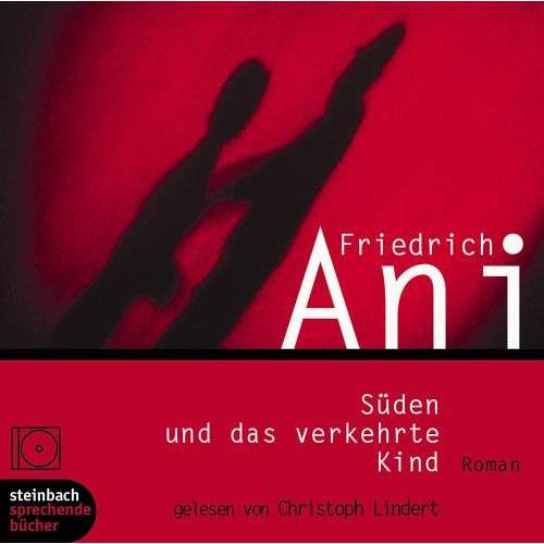 Friedrich Ani - Süden und das verkehrte Kind. Roman. 3 CDs - Preis vom 18.04.2021 04:52:10 h