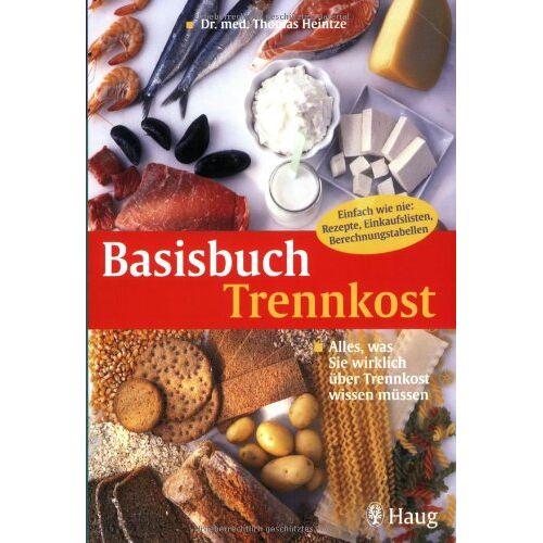 Thomas Heintze - Basisbuch Trennkost: Alles, was Sie wirklich über Trennkost wissen müssen - Preis vom 05.03.2021 05:56:49 h