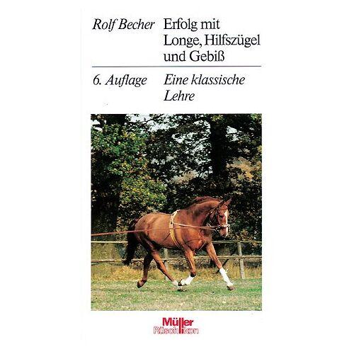 Rolf Becher - Erfolg mit Longe, Hilfszügel und Gebiß. Eine klassische Lehre - Preis vom 01.03.2021 06:00:22 h