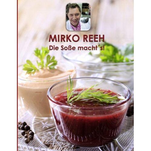Mirko Reeh - Die Soße machts!: 126 Soßen und Dressings - Preis vom 19.10.2020 04:51:53 h