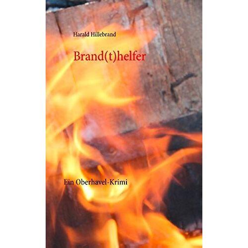 Harald Hillebrand - Brand(t)helfer: Ein Oberhavel-Krimi - Preis vom 21.10.2020 04:49:09 h