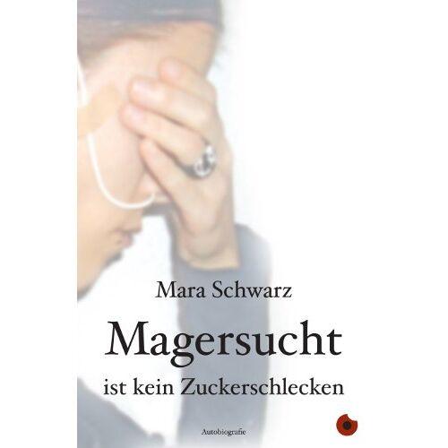 Mara Schwarz - Magersucht ist kein Zuckerschlecken - Preis vom 17.04.2021 04:51:59 h
