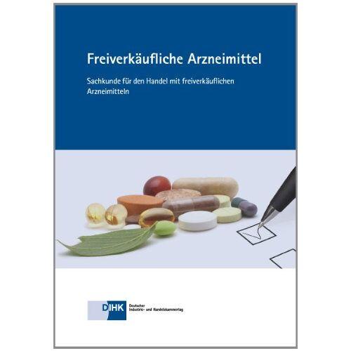 Bonn DIHK-Gesellschaft für berufliche Bildung - Freiverkäufliche Arzneimittel: Sachkunde für den Handel mit freiverkäuflichen Arzneimittel - Preis vom 04.09.2020 04:54:27 h