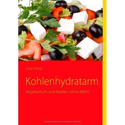 Jutta Schütz - Kohlenhydratarm: Vegetarisch und Backen ohne Mehl - Preis vom 15.04.2021 04:51:42 h
