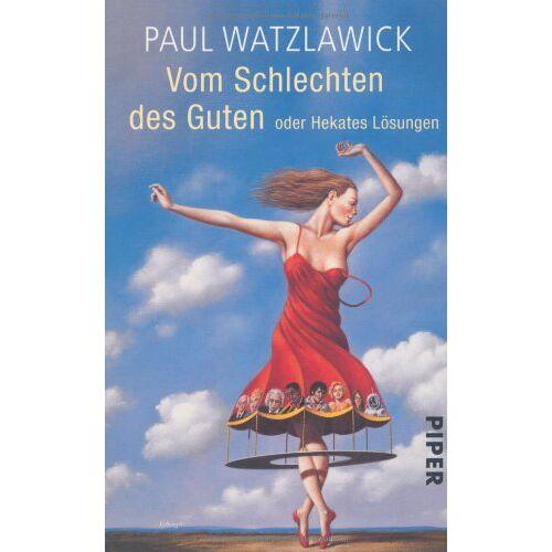 Paul Watzlawick - Vom Schlechten des Guten: oder Hekates Lösungen - Preis vom 27.10.2020 05:58:10 h