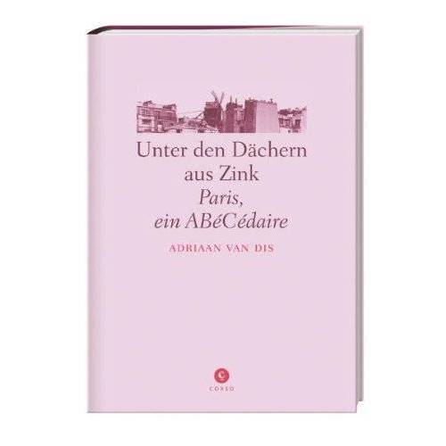 Dis, Adriaan van - Unter den Dächern aus Zink: Paris, ein ABéCédaire - Preis vom 04.10.2020 04:46:22 h