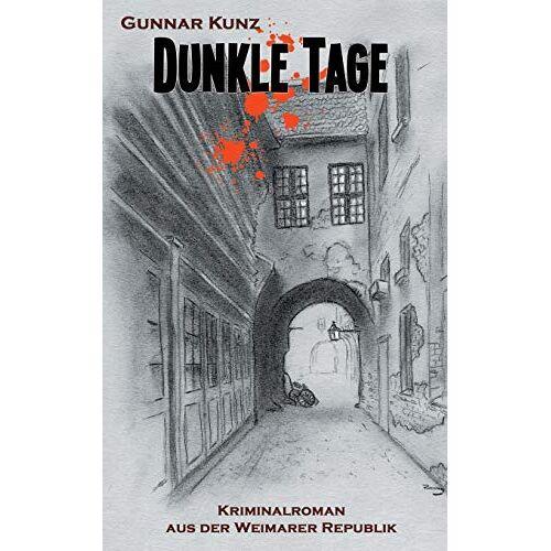 Gunnar Kunz - Dunkle Tage: Kriminalroman aus der Weimarer Republik (Krimi aus der Weimarer Republik) - Preis vom 07.03.2021 06:00:26 h
