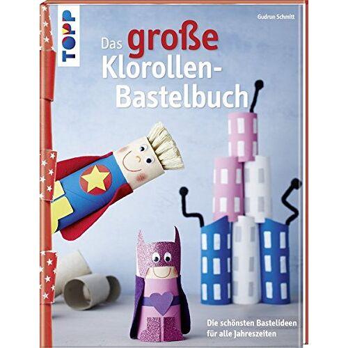 Gudrun Schmitt - Das große Klorollen-Bastelbuch: Die schönsten Bastelideen für alle Jahreszeiten - Preis vom 14.11.2019 06:03:46 h