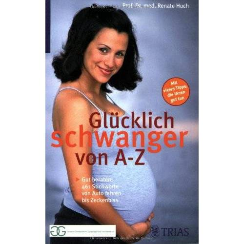 Renate Huch - Glücklich schwanger von A - Z: Gut beraten: Über 200 Stichworte von Aquajogging bis Zeckenbiss - Preis vom 16.04.2021 04:54:32 h