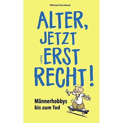Michael Kernbach - Alter, jetzt erst recht!: Die geilsten Männerhobbys bis zum Tod! - Preis vom 21.10.2020 04:49:09 h