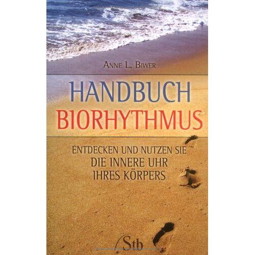 Anne L. Biwer - Handbuch Biorhythmus: Entdecken und nutzen Sie die innere Uhr Ihres Körpers - Preis vom 27.02.2021 06:04:24 h