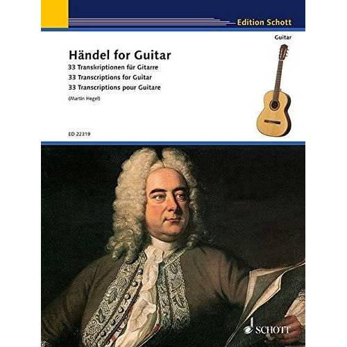 Martin Hegel - Händel for Guitar: 33 Transkriptionen für Gitarre. Gitarre. (Schott Guitar Classics) - Preis vom 25.02.2020 06:03:23 h