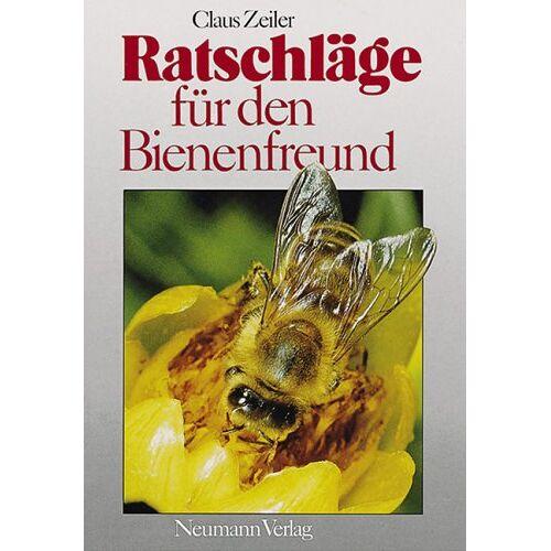 Claus Zeiler - Ratschläge für den Bienenfreund - Preis vom 17.04.2021 04:51:59 h