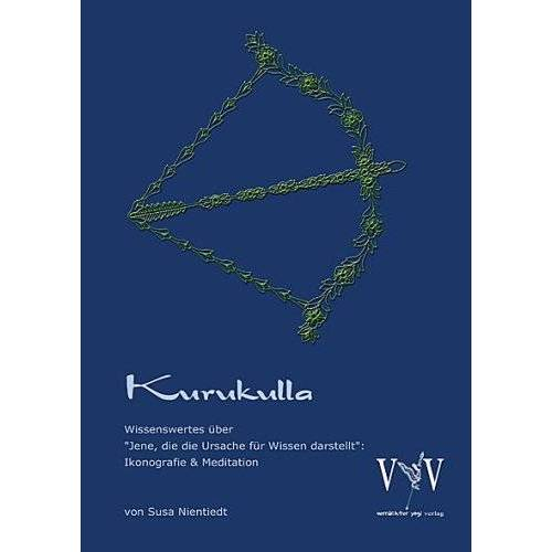 Susa Nientiedt - Kurukulla - Wissenswertes über Jene, die die Ursache für Wissen darstellt; Ikonografie und Meditation - Preis vom 24.02.2021 06:00:20 h