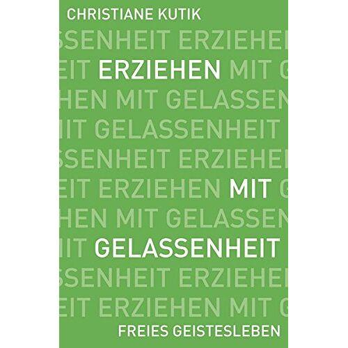 Christiane Kutik - Erziehen mit Gelassenheit: Zwölf Kraftquellen für das Familienleben - Preis vom 31.03.2020 04:56:10 h