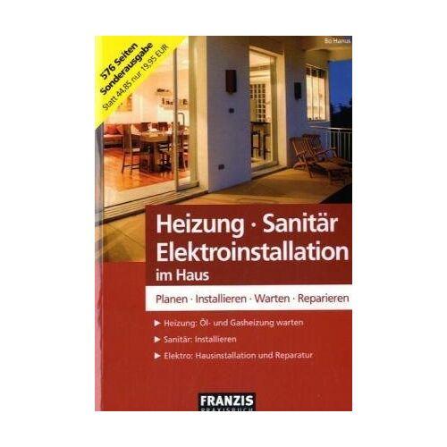 Bo Hanus - Heizung - Sanitär - Elektroinstallation im Haus: Planen - Installieren - Warten - Reparieren - Preis vom 27.02.2021 06:04:24 h