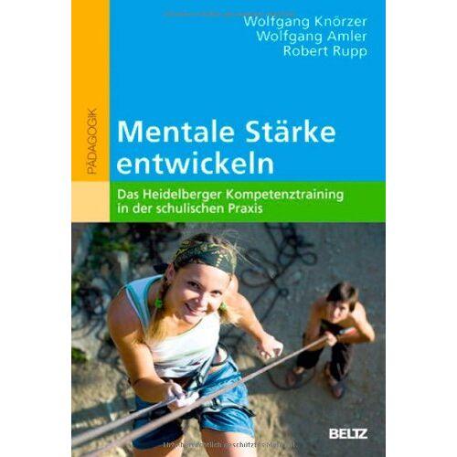 Wolfgang Knörzer - Mentale Stärke entwickeln: Das Heidelberger Kompetenztraining in der schulischen Praxis - Preis vom 14.04.2021 04:53:30 h
